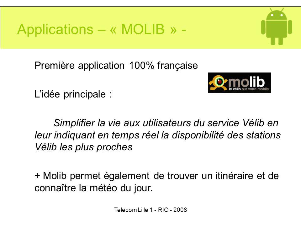 Telecom Lille 1 - RIO - 2008 Applications – « MOLIB » - Première application 100% française Lidée principale : Simplifier la vie aux utilisateurs du s