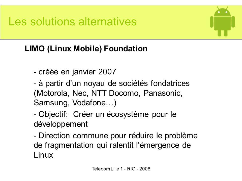 Telecom Lille 1 - RIO - 2008 Les solutions alternatives LIMO (Linux Mobile) Foundation - créée en janvier 2007 - à partir dun noyau de sociétés fondat