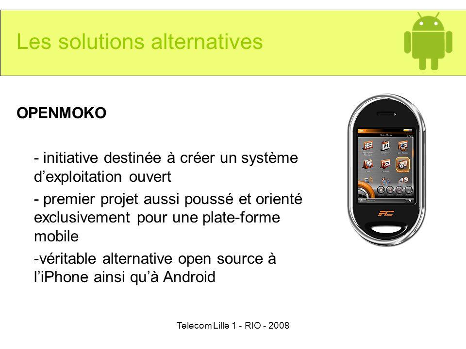 Telecom Lille 1 - RIO - 2008 OPENMOKO - initiative destinée à créer un système dexploitation ouvert - premier projet aussi poussé et orienté exclusive
