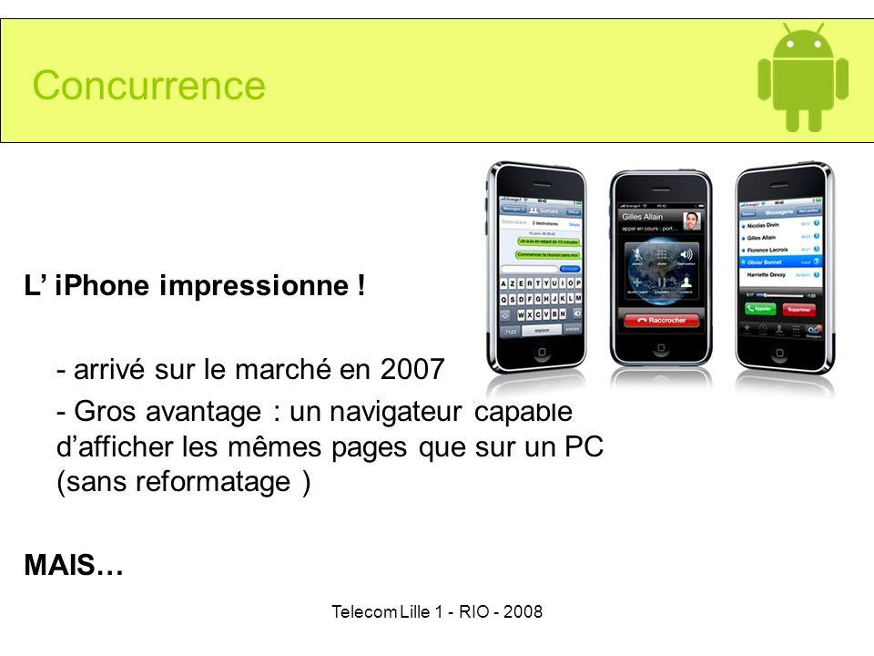 Telecom Lille 1 - RIO - 2008 Concurrence L iPhone impressionne ! - arrivé sur le marché en 2007 - Gros avantage : un navigateur capable dafficher les
