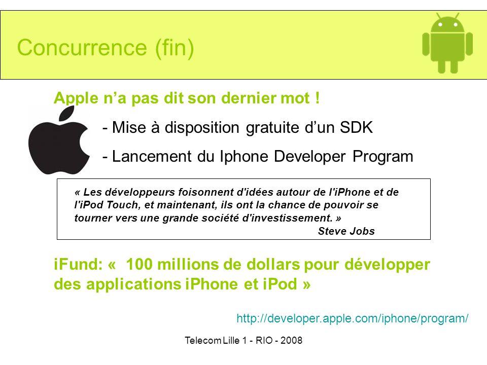 Telecom Lille 1 - RIO - 2008 Concurrence (fin) Apple na pas dit son dernier mot ! - Mise à disposition gratuite dun SDK - Lancement du Iphone Develope