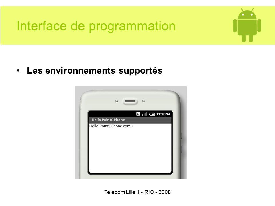 Telecom Lille 1 - RIO - 2008 Interface de programmation Les environnements supportés