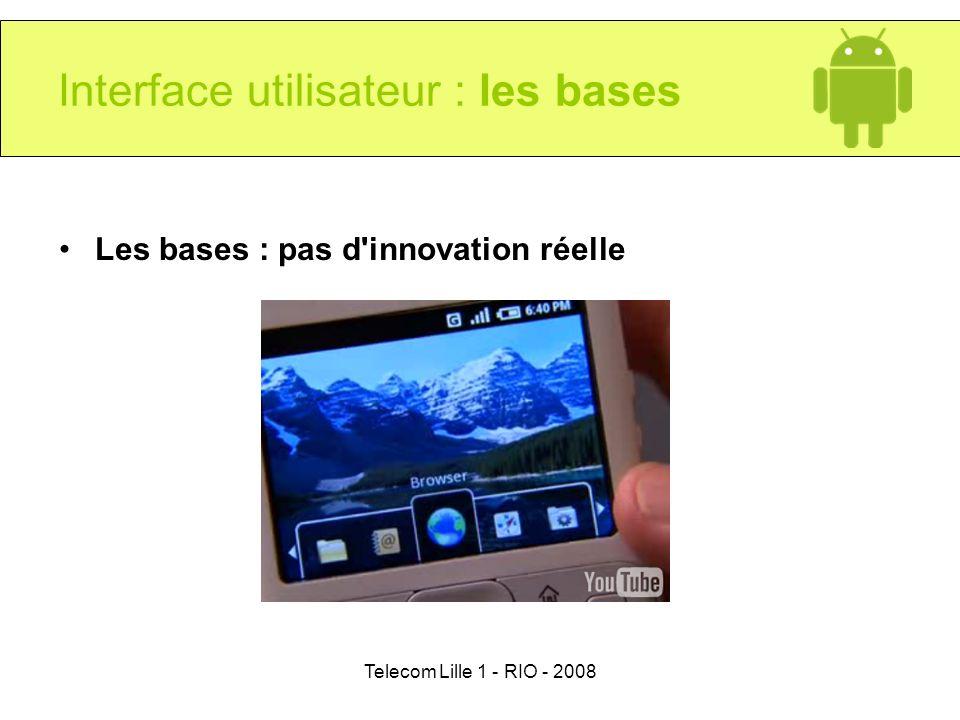 Telecom Lille 1 - RIO - 2008 Interface utilisateur : les bases Les bases : pas d'innovation réelle
