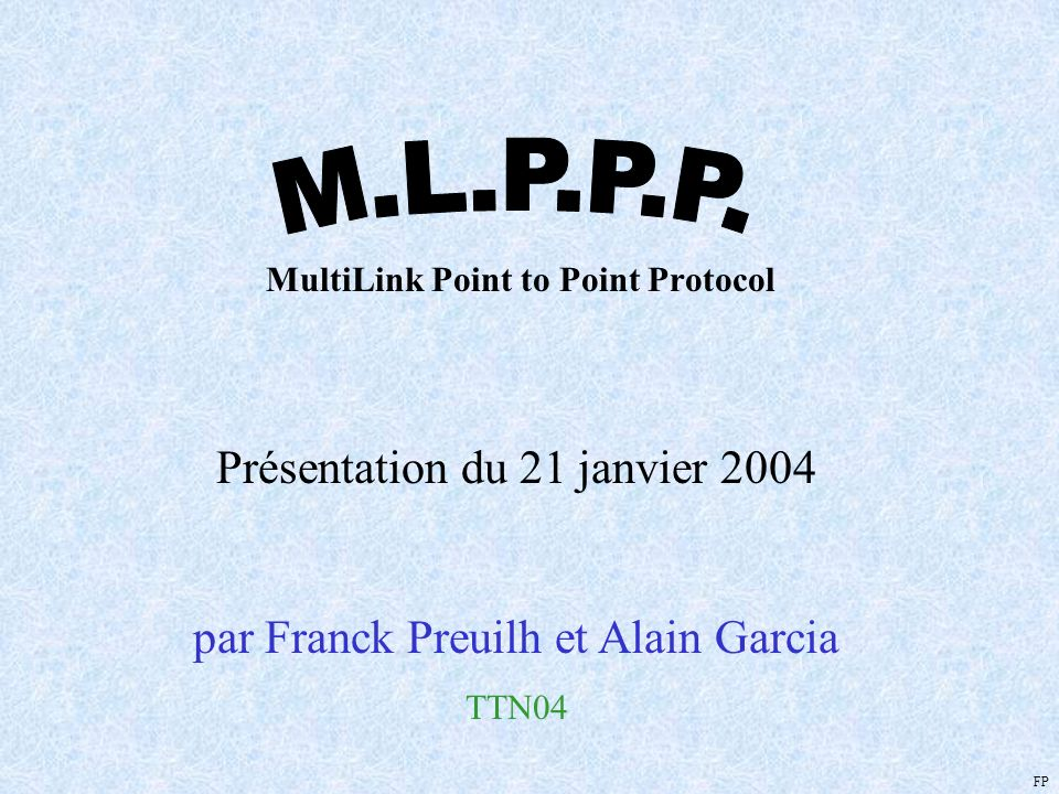 Présentation du 21 janvier 2004 par Franck Preuilh et Alain Garcia TTN04 FP MultiLink Point to Point Protocol