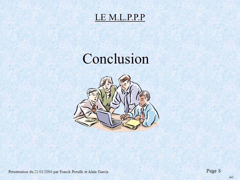 LE M.L.P.P.P Présentation du 21/01/2004 par Franck Preuilh et Alain Garcia Page 8 AG Conclusion