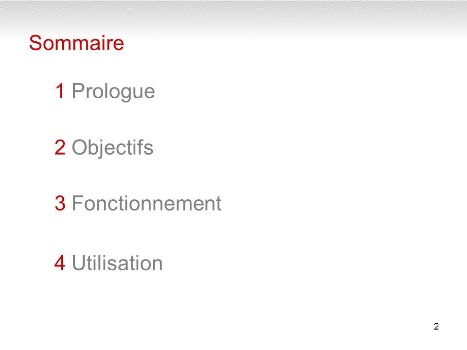 2 Sommaire 1 Prologue 2 Objectifs 3 Fonctionnement 4 Utilisation