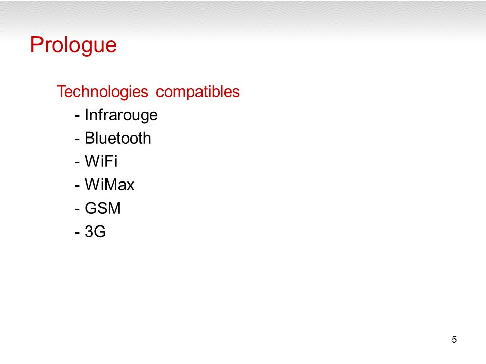 5 Prologue Technologies compatibles - Infrarouge - Bluetooth - WiFi - WiMax - GSM - 3G