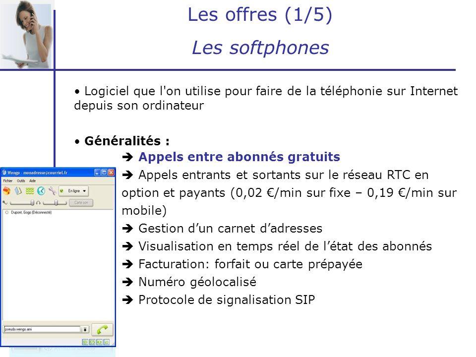 Les offres (2/5) Les softphones ServicesOS compatible ProtocolesPlus Moins Skype- (Visio)Conférence - Messagerie instantanée - Envoi de fichier - Messagerie Vocale -Enregistrementedes conversations -Windows, Linux, MAC -Propriétaire -STUN -Disponible sur PDA -18000 bornes skype en libre accès dans le monde - Beaucoup dutilisateurs -Communications vers les portables parfois perfectibles - Protocole propriétaire Wengo-Messagerie Vocale -Visioconférence -Messagerie instantanée - Transfert dappel -Envoi de sms -Windows, Linux, MAC - SIP + STUN- Disponible sur PDA - Hotline -Extension pour Firefox -Offre également disponible sous forme de Box -Logiciel récent et peu diffusé -Haut débit indispensable (128Kbs mini) Yahoo.