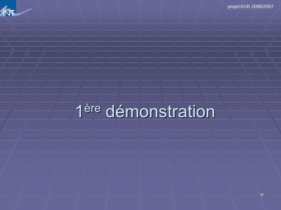 projet ASR 2006/2007 16 1 ère démonstration