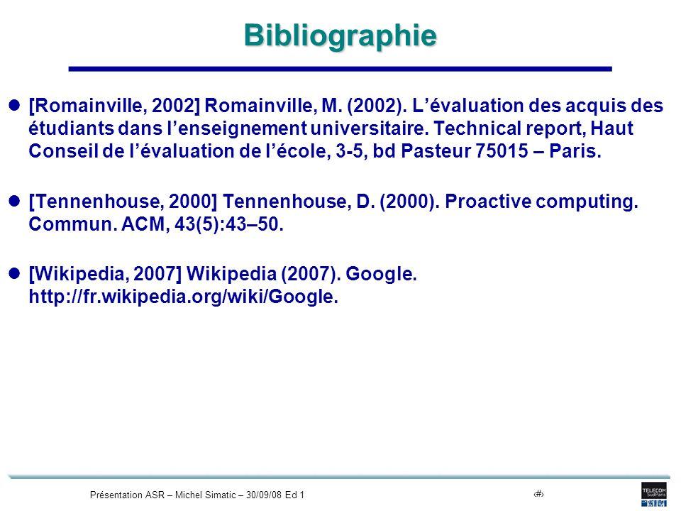 Présentation ASR – Michel Simatic – 30/09/08 Ed 123Bibliographie [Romainville, 2002] Romainville, M. (2002). Lévaluation des acquis des étudiants dans