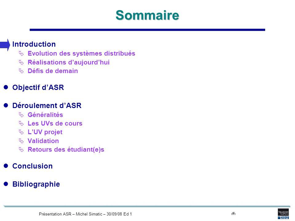 Présentation ASR – Michel Simatic – 30/09/08 Ed 114 Déroulement dASR Les UVs cours (1/2) UV 3 : Conception et programmation des systèmes centralisés (M.