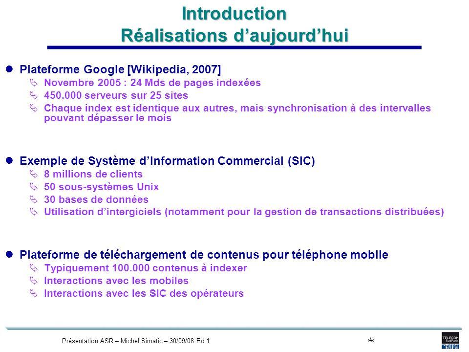 Présentation ASR – Michel Simatic – 30/09/08 Ed 16 Introduction Réalisations daujourdhui Plateforme Google [Wikipedia, 2007] Novembre 2005 : 24 Mds de
