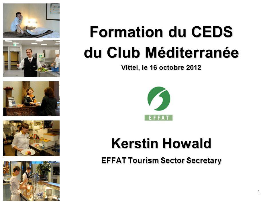Formation du CEDS du Club Méditerranée Vittel, le 16 octobre 2012 Kerstin Howald EFFAT Tourism Sector Secretary 1