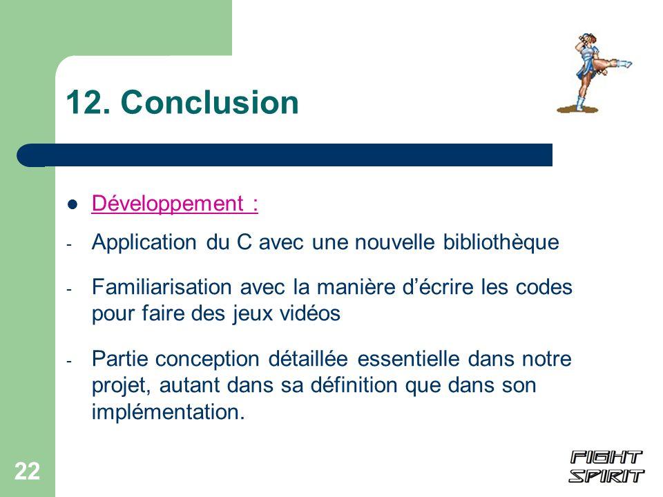 22 12. Conclusion Développement : - Application du C avec une nouvelle bibliothèque - Familiarisation avec la manière décrire les codes pour faire des