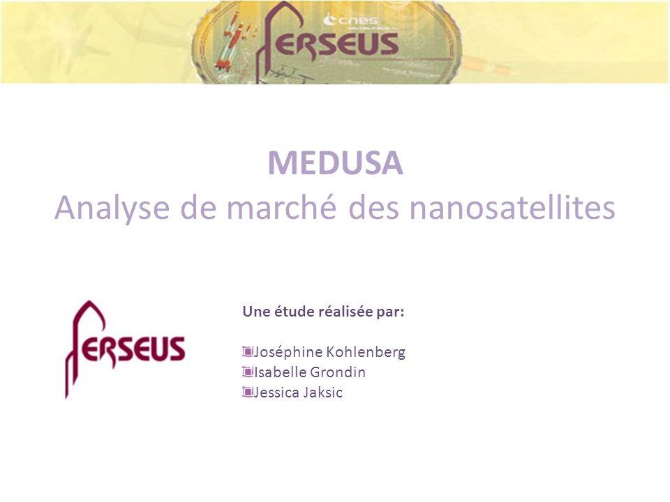 MEDUSA Analyse de marché des nanosatellites Une étude réalisée par: Joséphine Kohlenberg Isabelle Grondin Jessica Jaksic