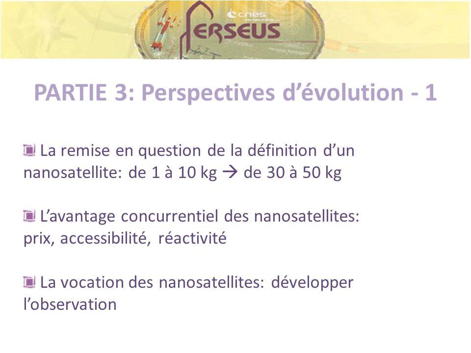 PARTIE 3: Perspectives dévolution - 1 La remise en question de la définition dun nanosatellite: de 1 à 10 kg de 30 à 50 kg Lavantage concurrentiel des