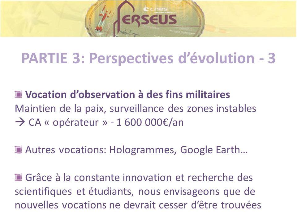 PARTIE 3: Perspectives dévolution - 3 Vocation dobservation à des fins militaires Maintien de la paix, surveillance des zones instables CA « opérateur