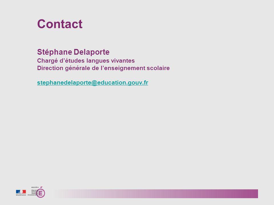Contact Stéphane Delaporte Chargé détudes langues vivantes Direction générale de lenseignement scolaire stephanedelaporte@education.gouv.fr