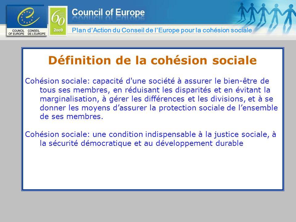 Définition de la cohésion sociale Cohésion sociale: capacité d'une société à assurer le bien-être de tous ses membres, en réduisant les disparités et