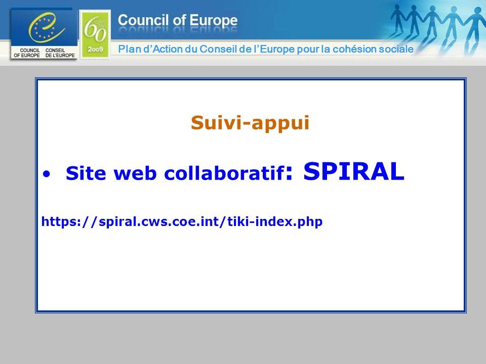 Suivi-appui Site web collaboratif : SPIRAL https://spiral.cws.coe.int/tiki-index.php Plan dAction du Conseil de lEurope pour la cohésion sociale