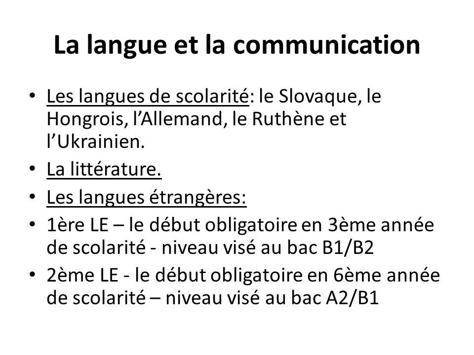 La langue et la communication Les langues de scolarité: le Slovaque, le Hongrois, lAllemand, le Ruthène et lUkrainien.