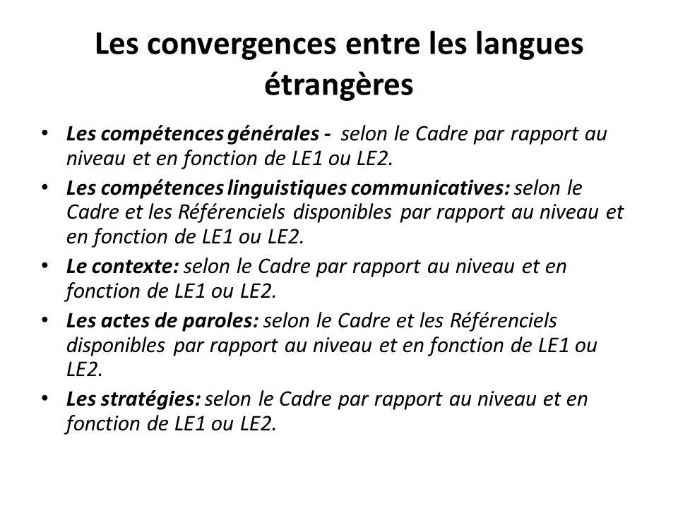Les convergences entre les langues étrangères Les compétences générales - selon le Cadre par rapport au niveau et en fonction de LE1 ou LE2.