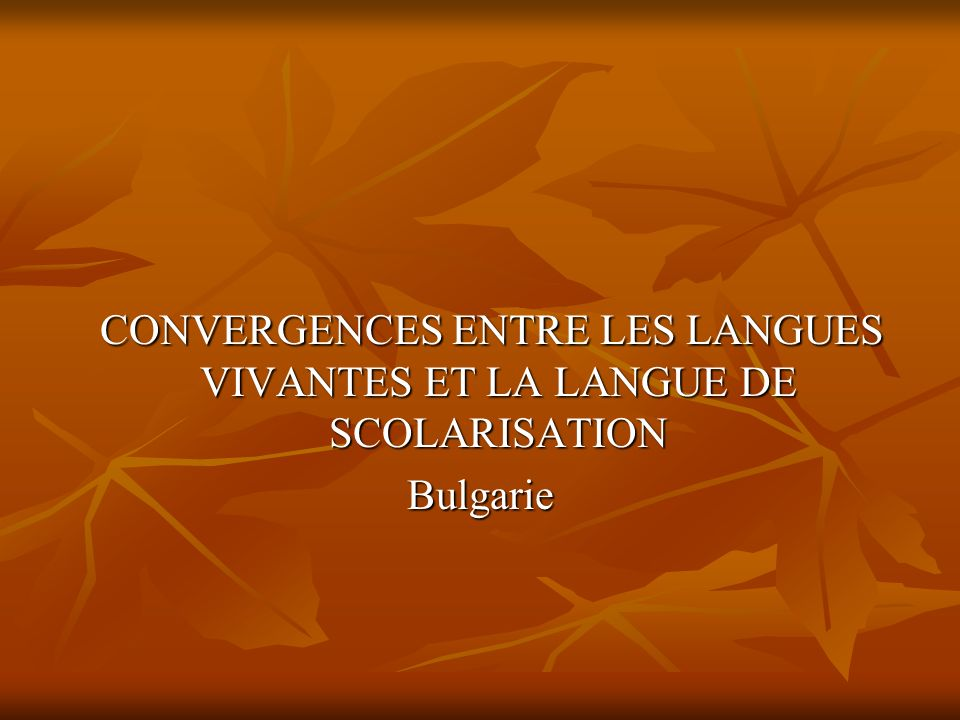 CONVERGENCES ENTRE LES LANGUES VIVANTES ET LA LANGUE DE SCOLARISATION CONVERGENCES ENTRE LES LANGUES VIVANTES ET LA LANGUE DE SCOLARISATIONBulgarie