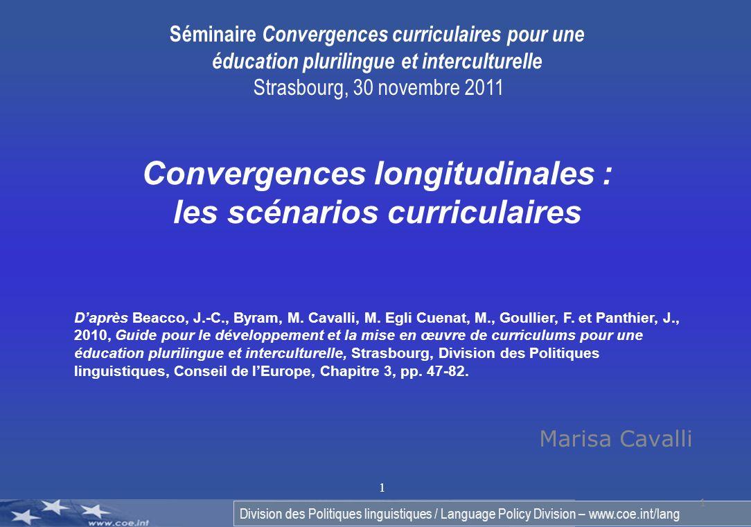 Division des Politiques linguistiques / Language Policy Division – www.coe.int/lang 1 Marisa Cavalli 1 Convergences longitudinales : les scénarios curriculaires Daprès Beacco, J.-C., Byram, M.