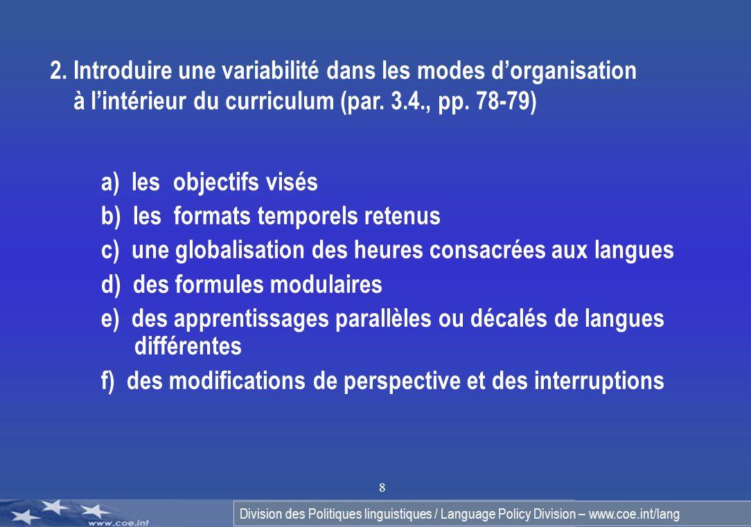 Division des Politiques linguistiques / Language Policy Division – www.coe.int/lang 8 a) les objectifs visés b) les formats temporels retenus c) une g