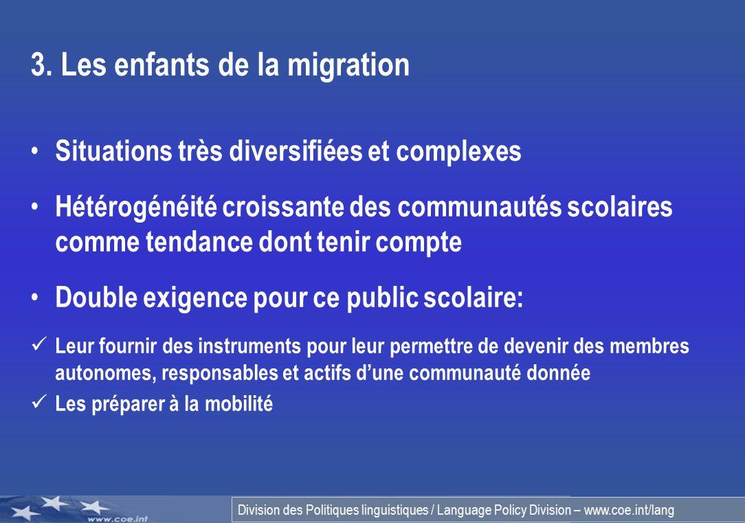 Division des Politiques linguistiques / Language Policy Division – www.coe.int/lang 3. Les enfants de la migration Situations très diversifiées et com