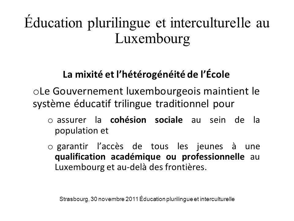 Éducation plurilingue et interculturelle au Luxembourg La mixité et lhétérogénéité de lÉcole o Le Gouvernement luxembourgeois maintient le système édu