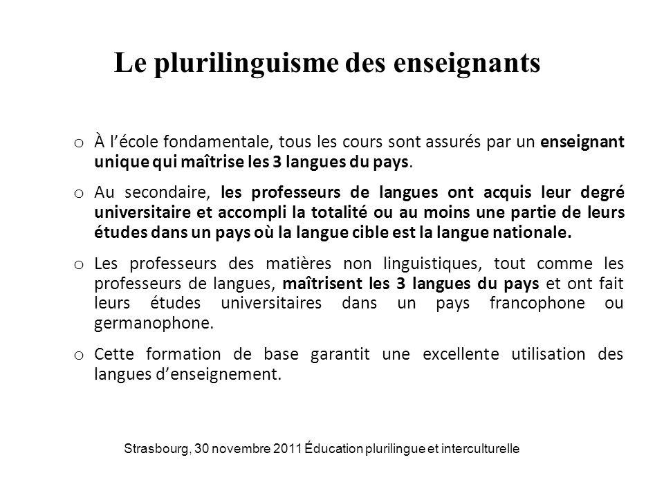 Le plurilinguisme des enseignants o À lécole fondamentale, tous les cours sont assurés par un enseignant unique qui maîtrise les 3 langues du pays. o