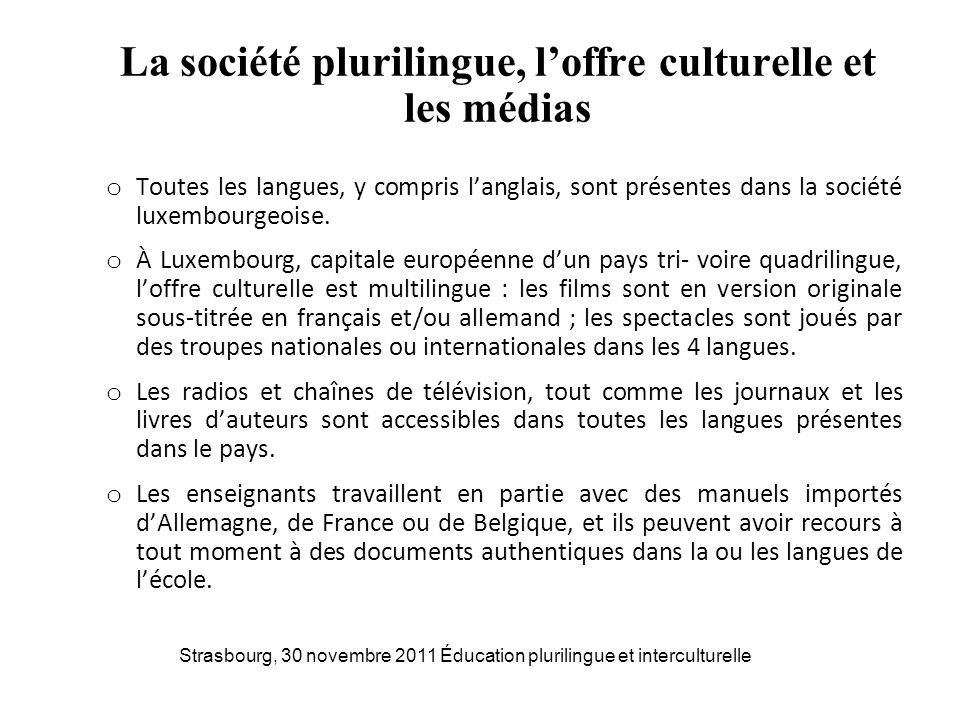 La société plurilingue, loffre culturelle et les médias o Toutes les langues, y compris langlais, sont présentes dans la société luxembourgeoise. o À