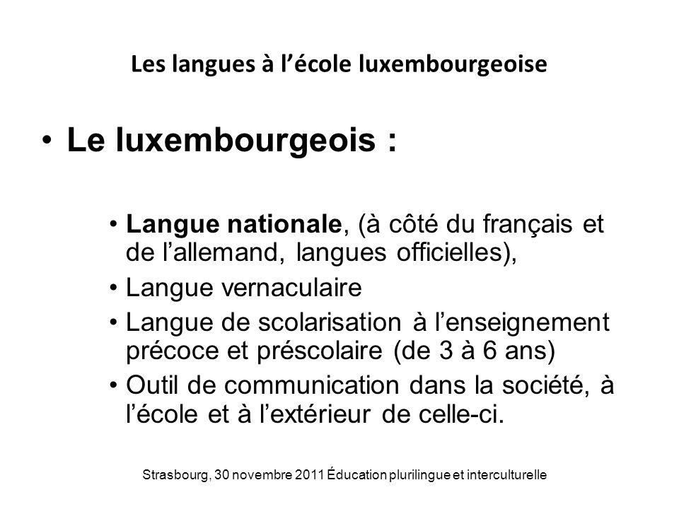 Les langues à lécole luxembourgeoise Le luxembourgeois : Langue nationale, (à côté du français et de lallemand, langues officielles), Langue vernacula