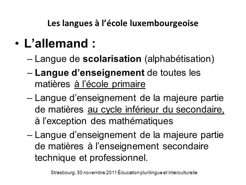 Strasbourg, 30 novembre 2011 Éducation plurilingue et interculturelle Les langues à lécole luxembourgeoise Lallemand : –Langue de scolarisation (alpha
