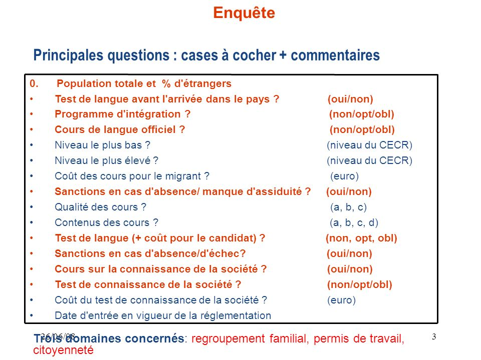 26/06/083 Enquête Trois domaines concernés: regroupement familial, permis de travail, citoyenneté Principales questions : cases à cocher + commentaires 0.