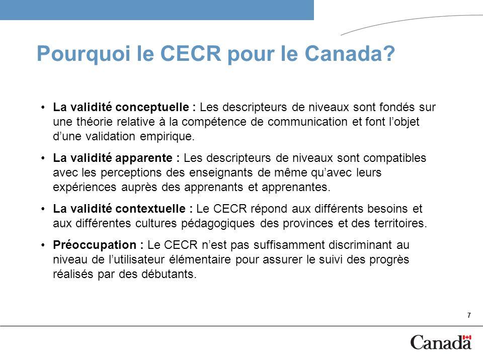 7 Pourquoi le CECR pour le Canada? La validité conceptuelle : Les descripteurs de niveaux sont fondés sur une théorie relative à la compétence de comm