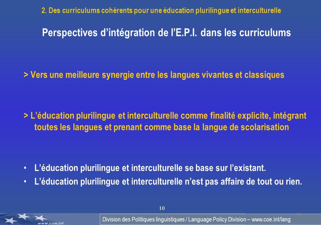 Division des Politiques linguistiques / Language Policy Division – www.coe.int/lang 10 Perspectives dintégration de lE.P.I. dans les curriculums > Ver