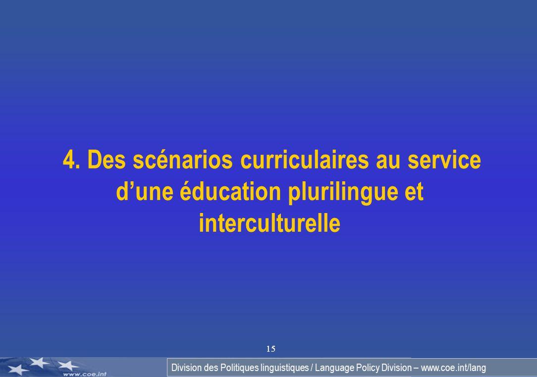 Division des Politiques linguistiques / Language Policy Division – www.coe.int/lang 15 4. Des scénarios curriculaires au service dune éducation pluril