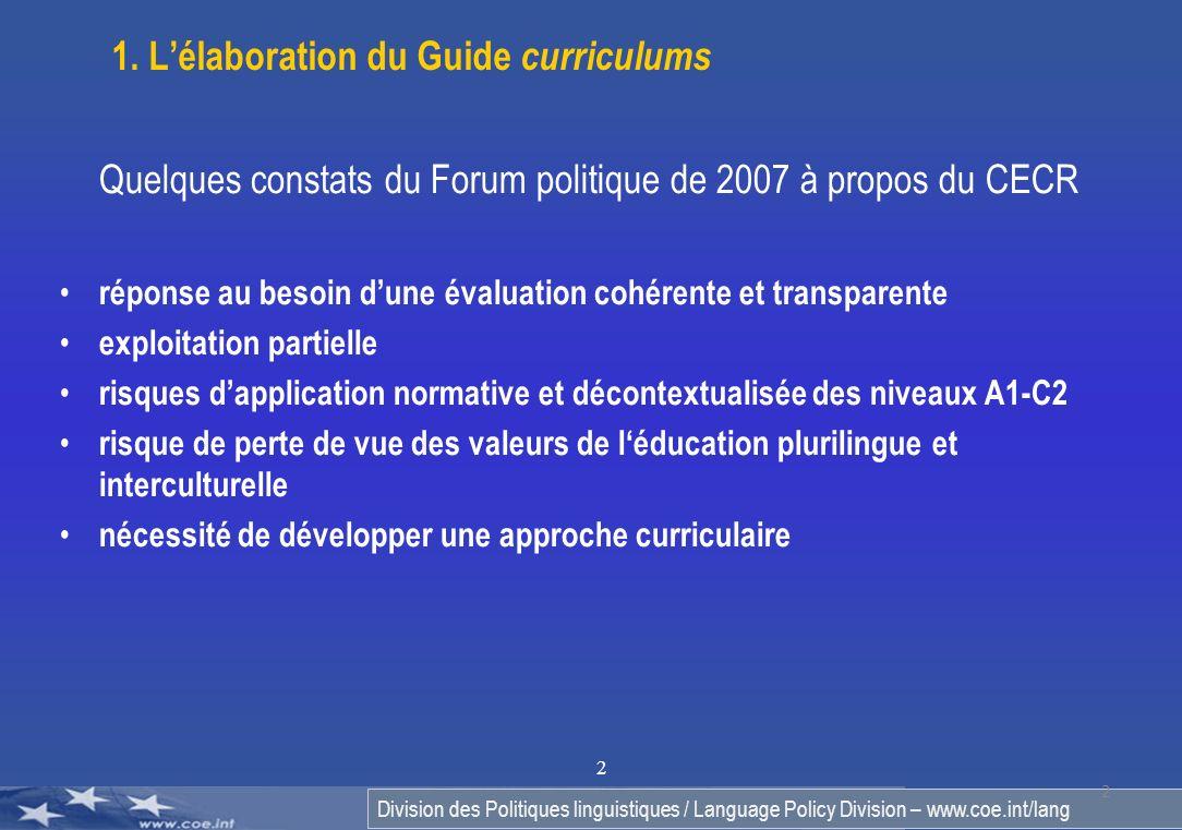 Division des Politiques linguistiques / Language Policy Division – www.coe.int/lang 2 2 1. Lélaboration du Guide curriculums Quelques constats du Foru