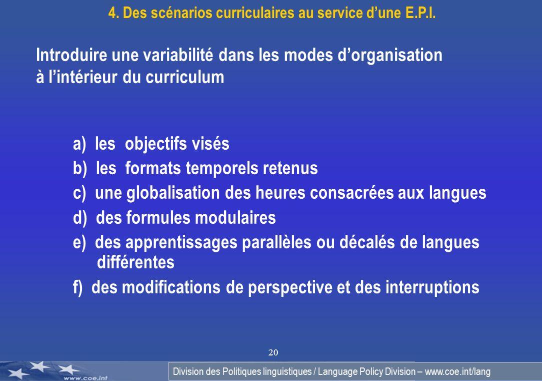 Division des Politiques linguistiques / Language Policy Division – www.coe.int/lang 20 a) les objectifs visés b) les formats temporels retenus c) une