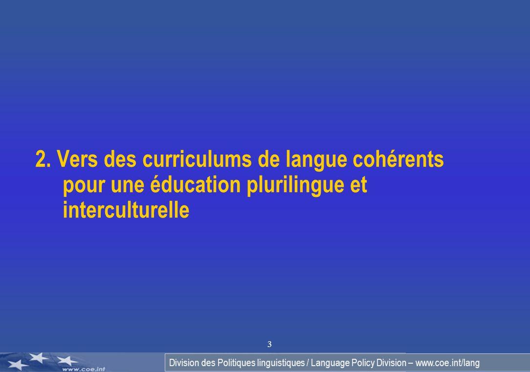Division des Politiques linguistiques / Language Policy Division – www.coe.int/lang 3 2. Vers des curriculums de langue cohérents pour une éducation p