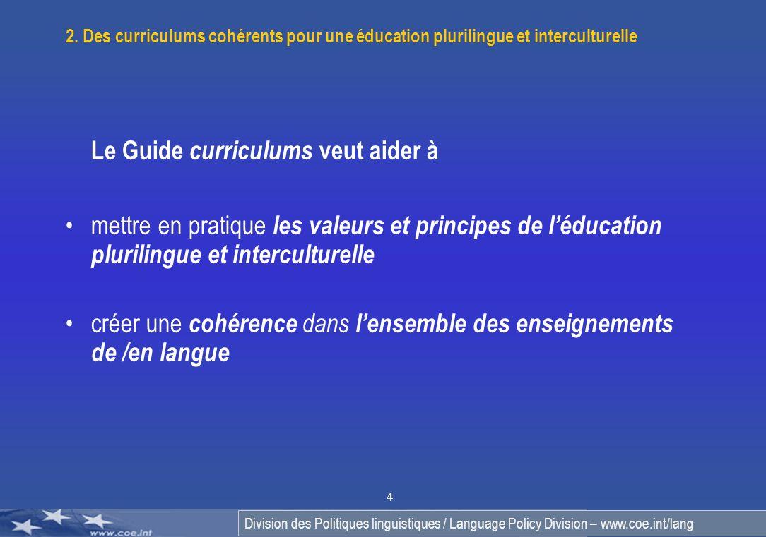 Division des Politiques linguistiques / Language Policy Division – www.coe.int/lang 4 2. Des curriculums cohérents pour une éducation plurilingue et i