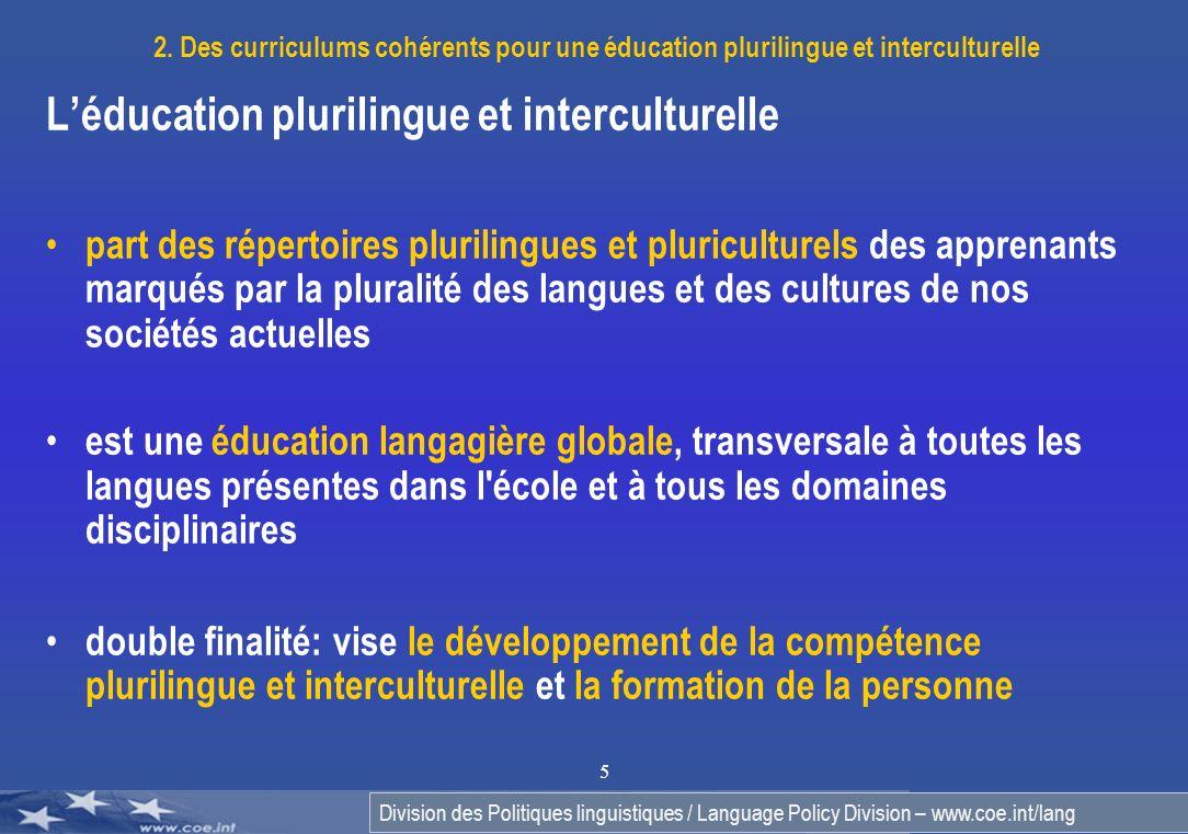 Division des Politiques linguistiques / Language Policy Division – www.coe.int/lang 5 2. Des curriculums cohérents pour une éducation plurilingue et i