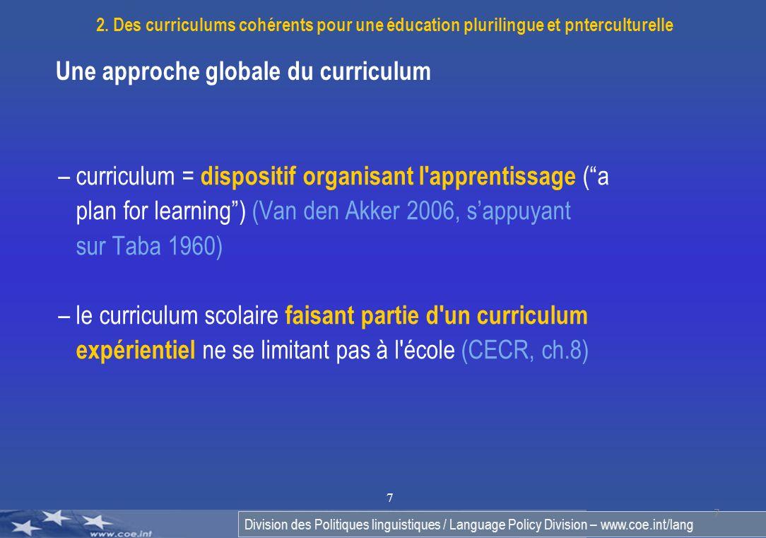 Division des Politiques linguistiques / Language Policy Division – www.coe.int/lang 7 7 Une approche globale du curriculum – curriculum = dispositif o