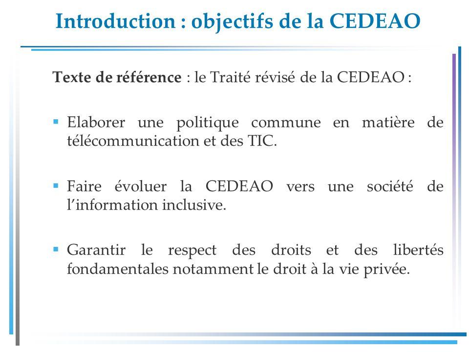 Introduction : objectifs de la CEDEAO Texte de référence : le Traité révisé de la CEDEAO : Elaborer une politique commune en matière de télécommunication et des TIC.