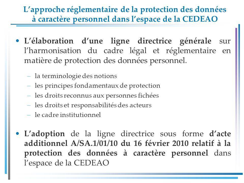 Lapproche réglementaire de la protection des données à caractère personnel dans lespace de la CEDEAO Lélaboration dune ligne directrice générale sur lharmonisation du cadre légal et réglementaire en matière de protection des données personnel.