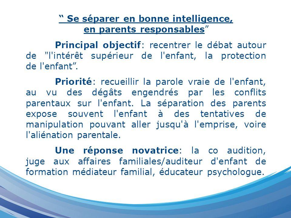 Se séparer en bonne intelligence, en parents responsables Principal objectif: recentrer le débat autour de