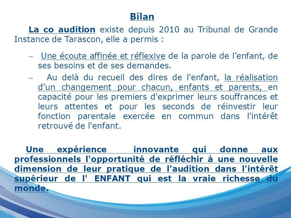 Bilan La co audition existe depuis 2010 au Tribunal de Grande Instance de Tarascon, elle a permis : – Une écoute affinée et réflexive de la parole de