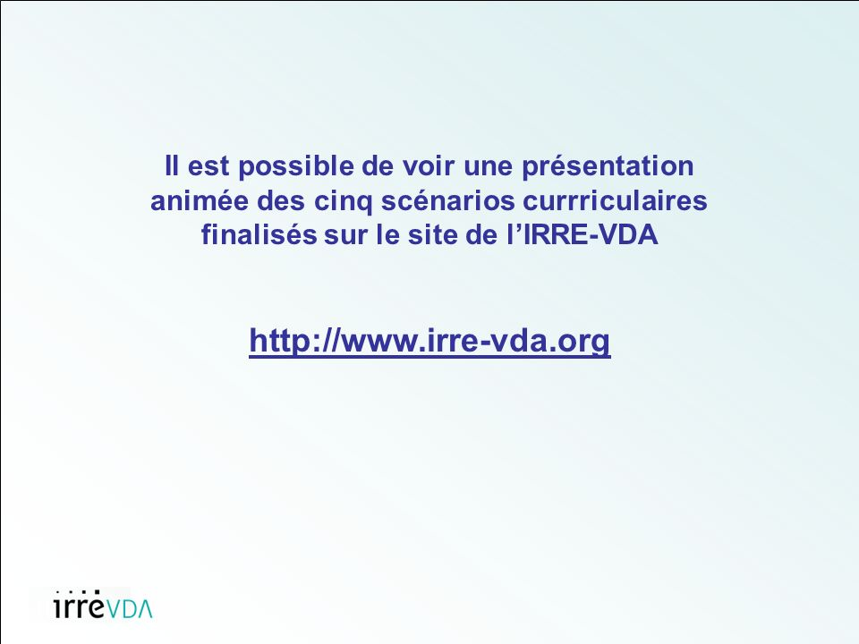Il est possible de voir une présentation animée des cinq scénarios currriculaires finalisés sur le site de lIRRE-VDA http://www.irre-vda.org